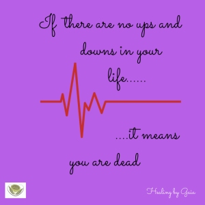 If there are no ups and downs in your life......